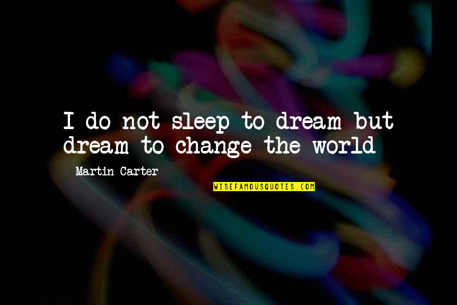 To Sleep Quotes By Martin Carter: I do not sleep to dream but dream