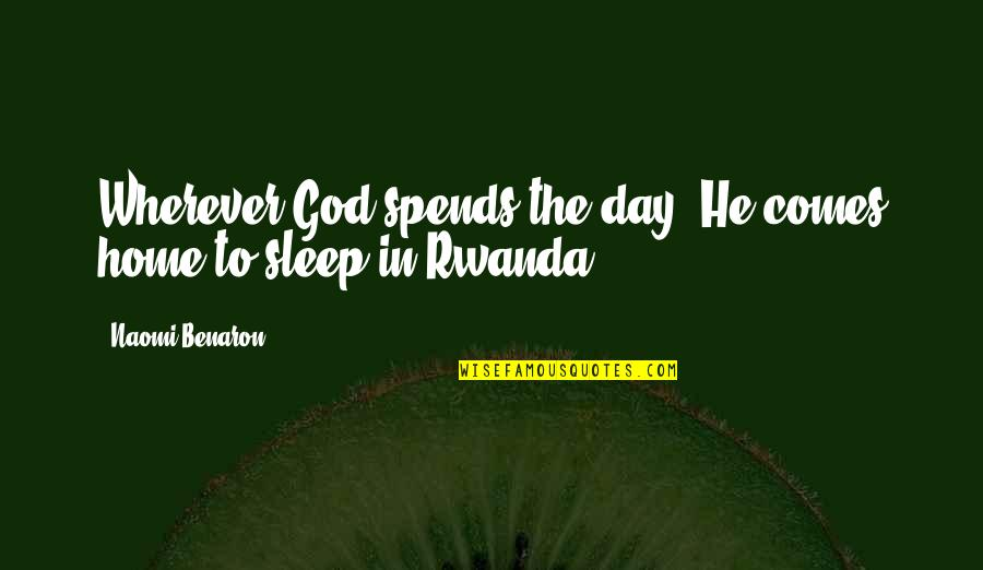 To Sleep Quotes By Naomi Benaron: Wherever God spends the day, He comes home