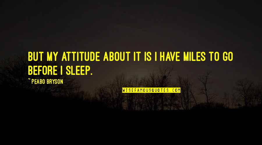 To Sleep Quotes By Peabo Bryson: But my attitude about it is I have