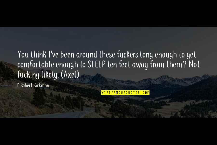 To Sleep Quotes By Robert Kirkman: You think I've been around these fuckers long