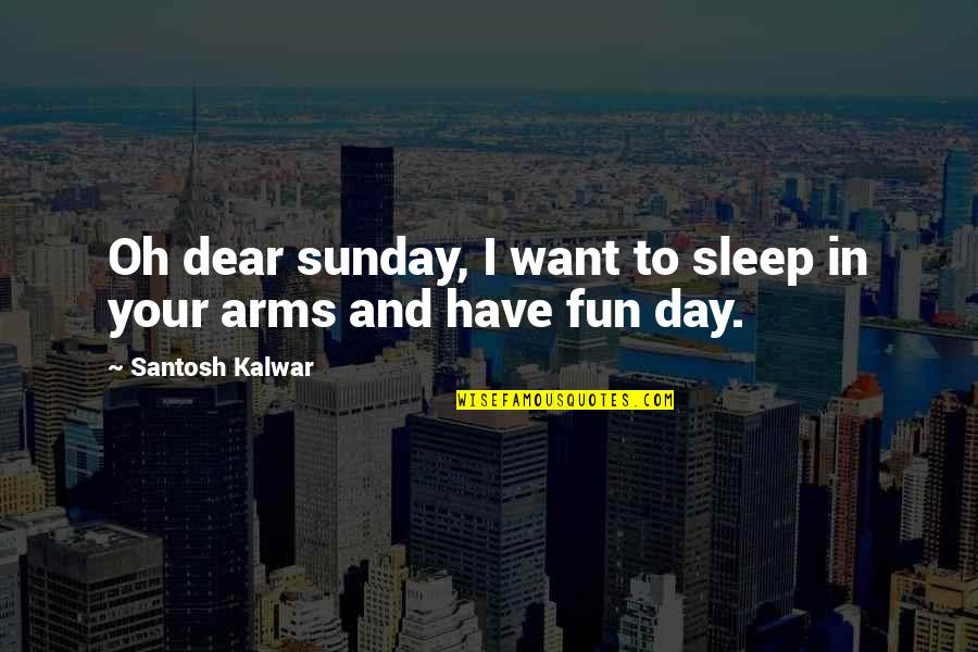 To Sleep Quotes By Santosh Kalwar: Oh dear sunday, I want to sleep in