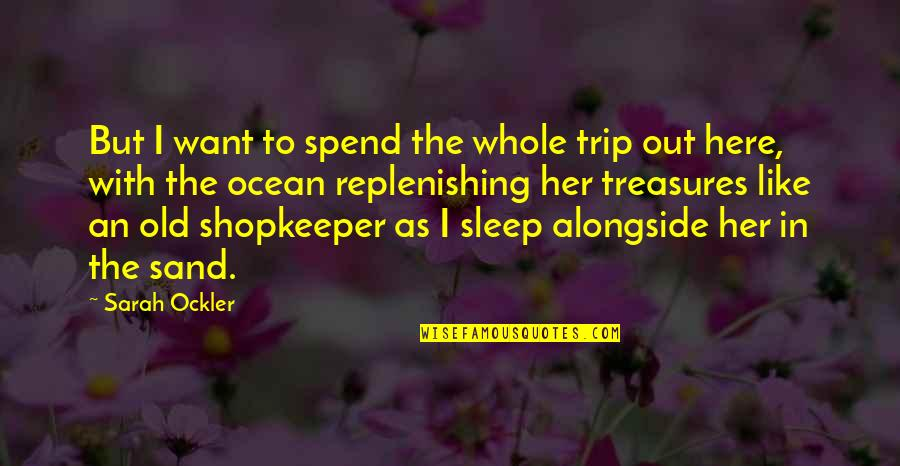 To Sleep Quotes By Sarah Ockler: But I want to spend the whole trip