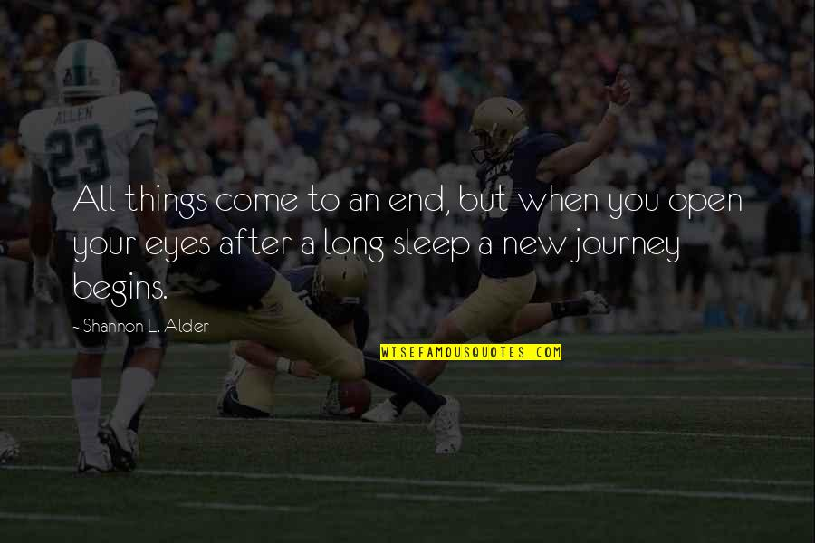 To Sleep Quotes By Shannon L. Alder: All things come to an end, but when