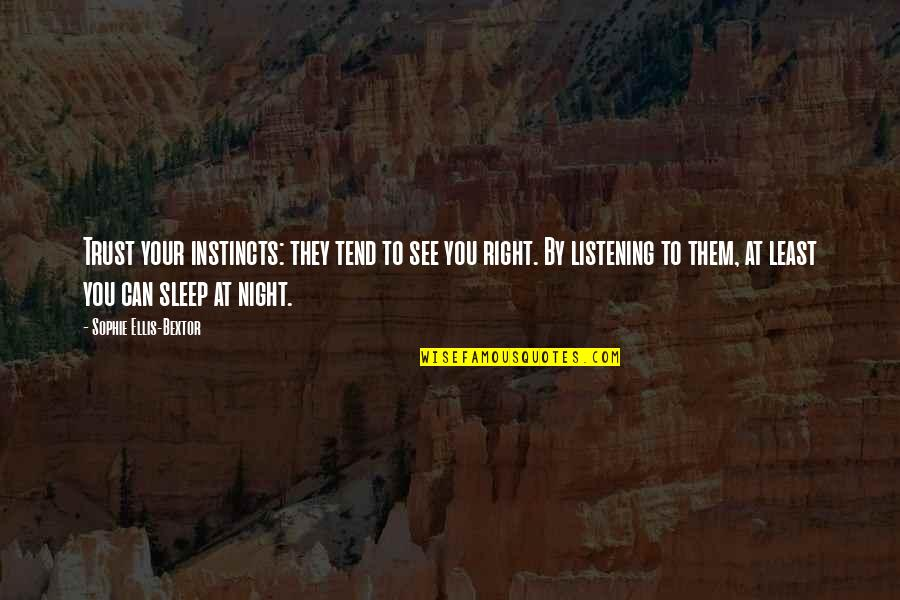 To Sleep Quotes By Sophie Ellis-Bextor: Trust your instincts: they tend to see you