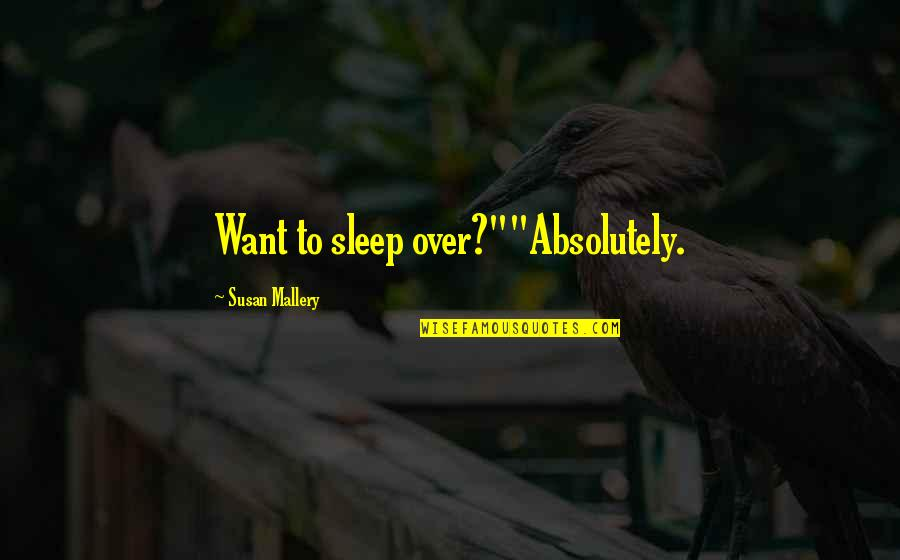 "To Sleep Quotes By Susan Mallery: Want to sleep over?""""Absolutely."