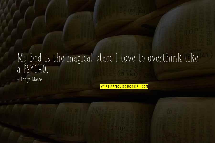 To Sleep Quotes By Tanya Masse: My bed is the magical place I love