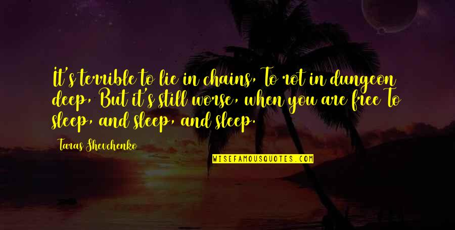 To Sleep Quotes By Taras Shevchenko: It's terrible to lie in chains, To rot