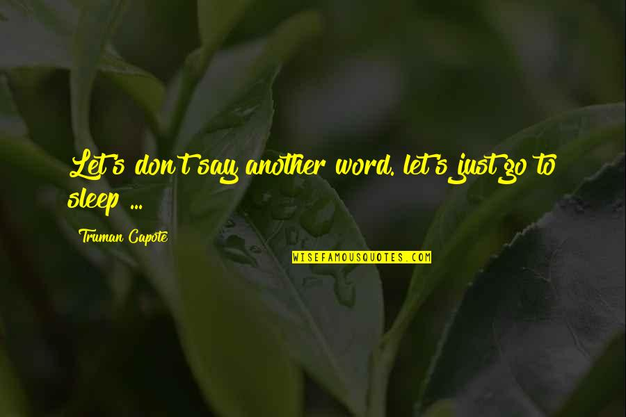 To Sleep Quotes By Truman Capote: Let's don't say another word. let's just go