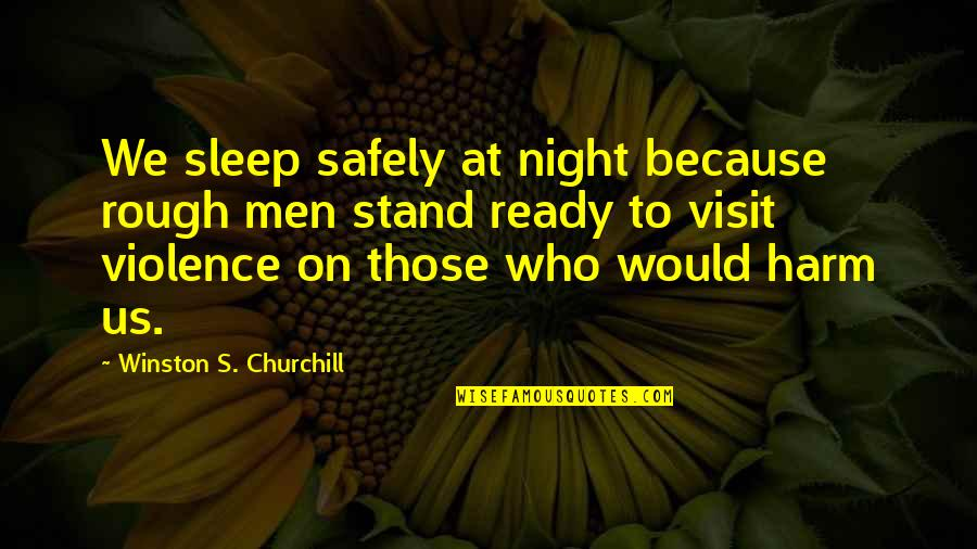 To Sleep Quotes By Winston S. Churchill: We sleep safely at night because rough men