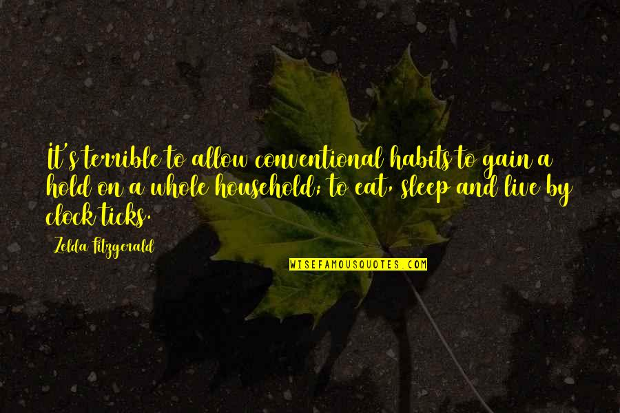 To Sleep Quotes By Zelda Fitzgerald: It's terrible to allow conventional habits to gain