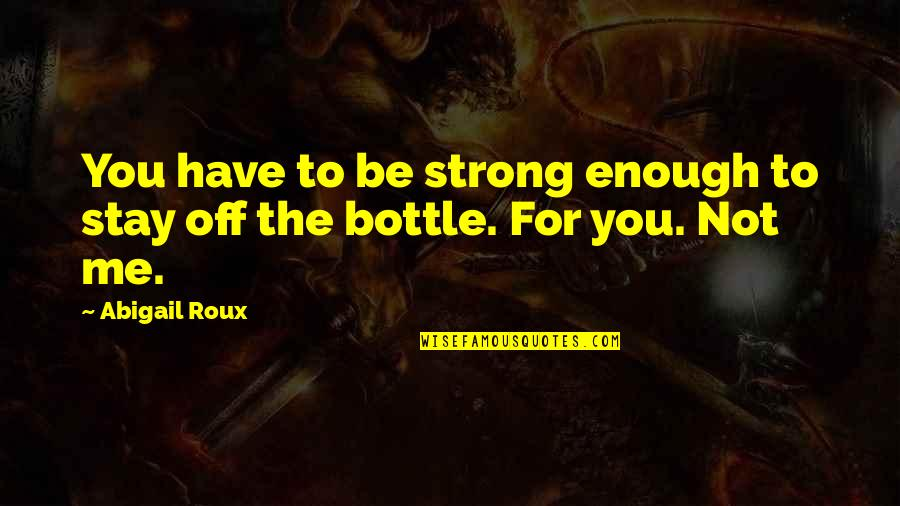 To Stay Strong Quotes By Abigail Roux: You have to be strong enough to stay