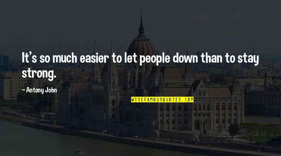 To Stay Strong Quotes By Antony John: It's so much easier to let people down