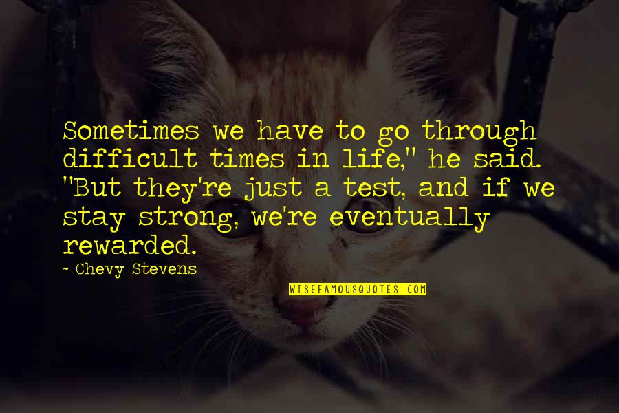 To Stay Strong Quotes By Chevy Stevens: Sometimes we have to go through difficult times