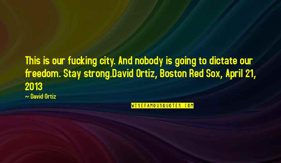 To Stay Strong Quotes By David Ortiz: This is our fucking city. And nobody is