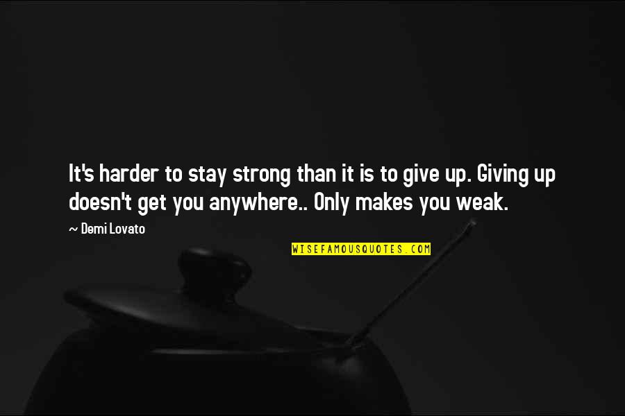To Stay Strong Quotes By Demi Lovato: It's harder to stay strong than it is