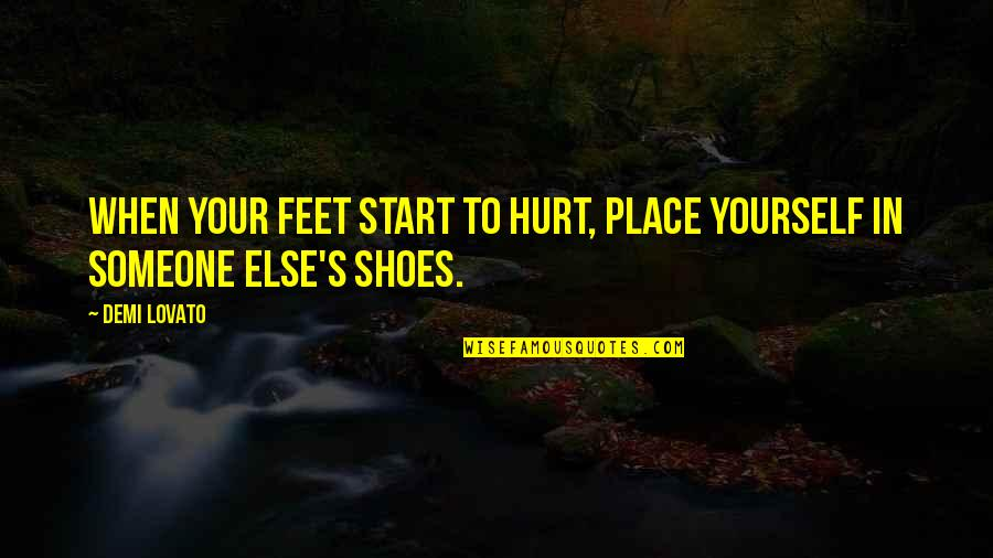 To Stay Strong Quotes By Demi Lovato: When your feet start to hurt, place yourself