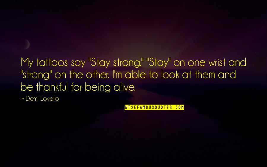 "To Stay Strong Quotes By Demi Lovato: My tattoos say ""Stay strong."" ""Stay"" on one"