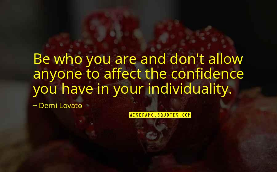 To Stay Strong Quotes By Demi Lovato: Be who you are and don't allow anyone
