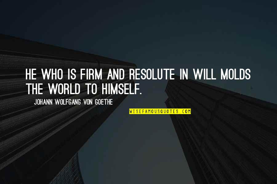 To Stay Strong Quotes By Johann Wolfgang Von Goethe: He who is firm and resolute in will