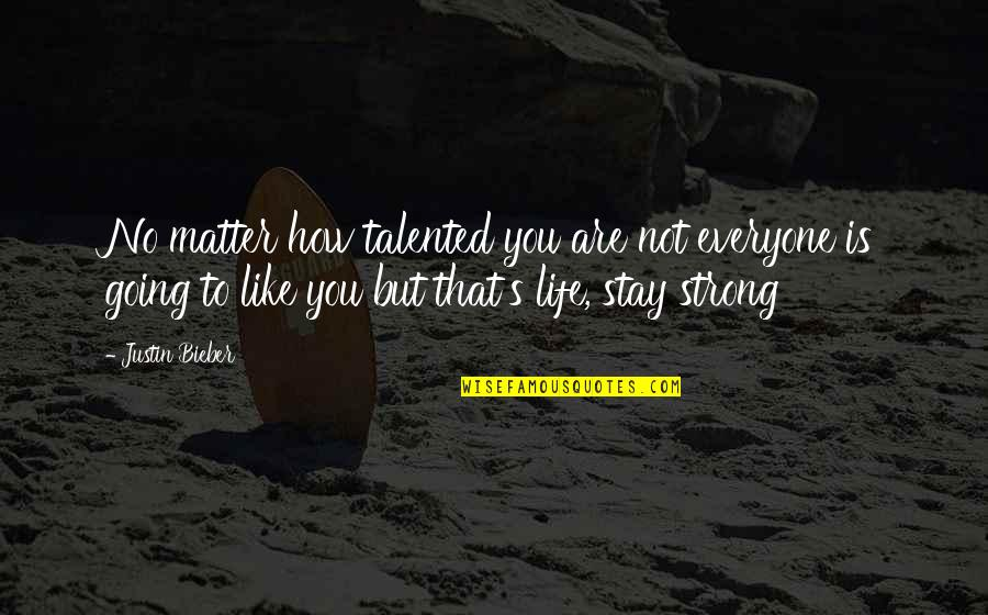 To Stay Strong Quotes By Justin Bieber: No matter how talented you are not everyone