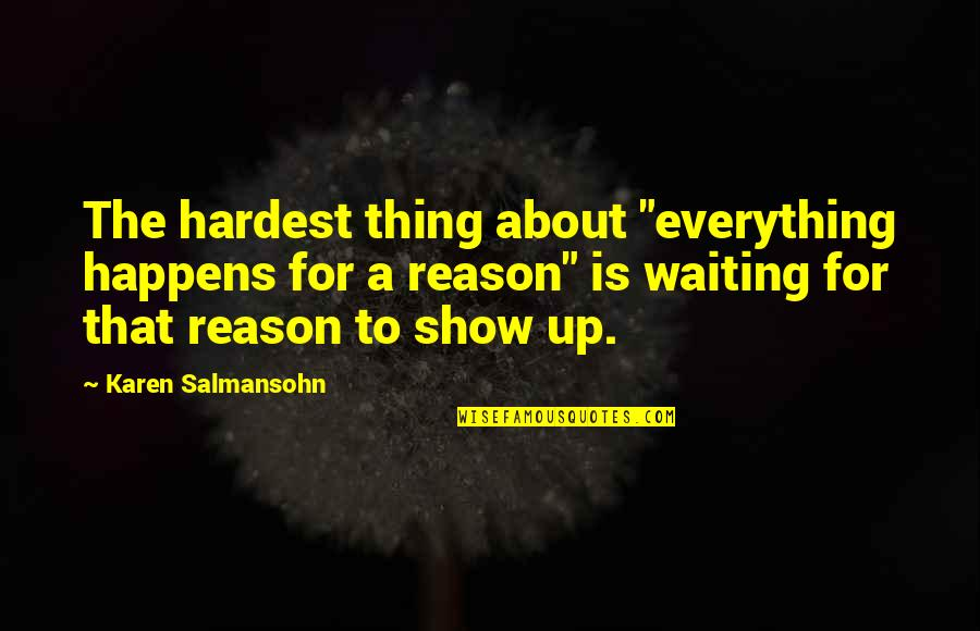 "To Stay Strong Quotes By Karen Salmansohn: The hardest thing about ""everything happens for a"