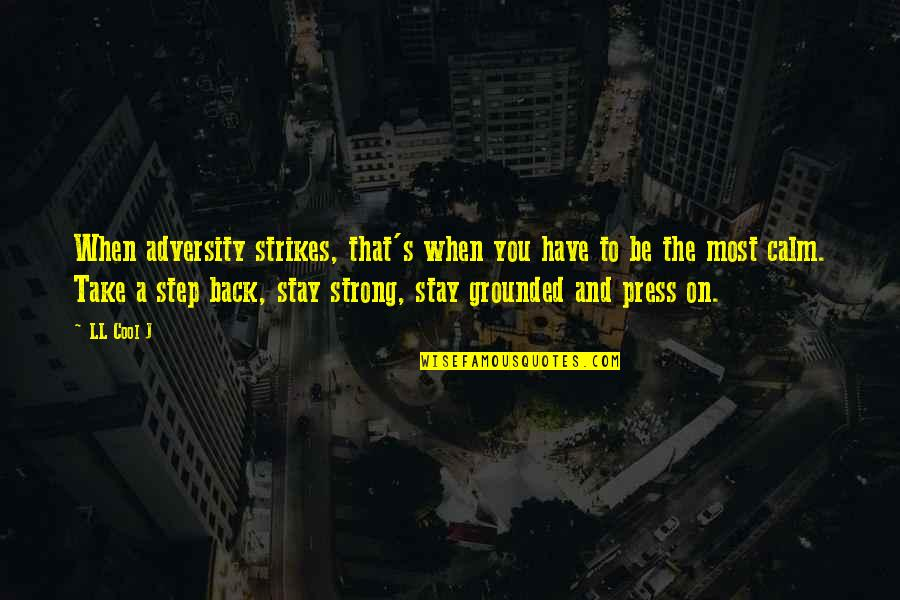 To Stay Strong Quotes By LL Cool J: When adversity strikes, that's when you have to