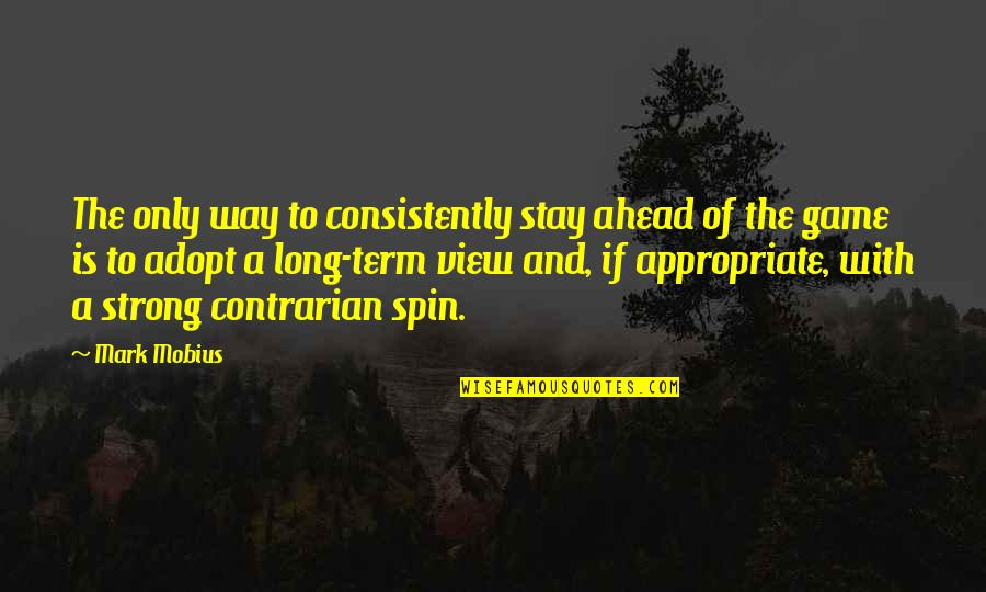 To Stay Strong Quotes By Mark Mobius: The only way to consistently stay ahead of