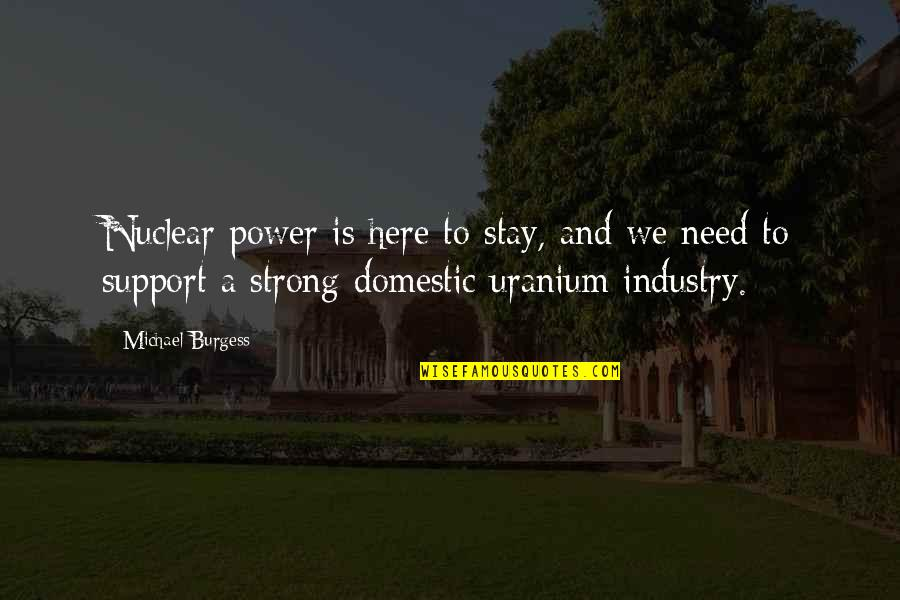 To Stay Strong Quotes By Michael Burgess: Nuclear power is here to stay, and we