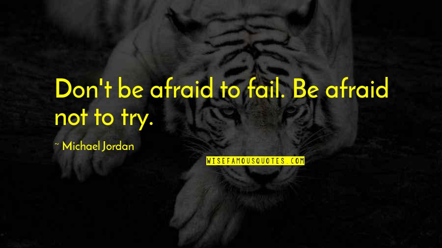 To Stay Strong Quotes By Michael Jordan: Don't be afraid to fail. Be afraid not