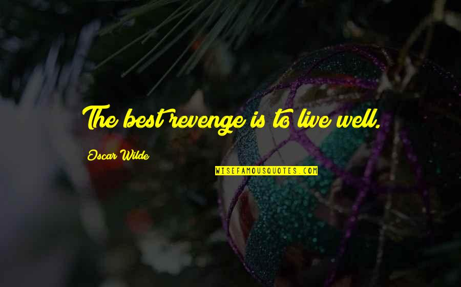 To Stay Strong Quotes By Oscar Wilde: The best revenge is to live well.