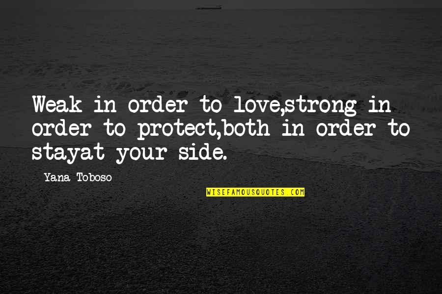 To Stay Strong Quotes By Yana Toboso: Weak in order to love,strong in order to