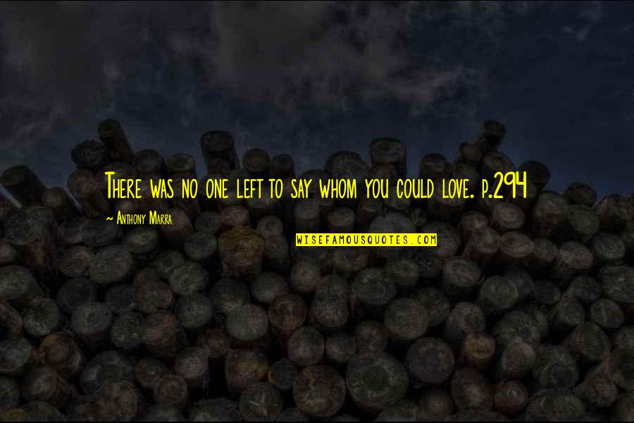 To Whom You Love Quotes By Anthony Marra: There was no one left to say whom