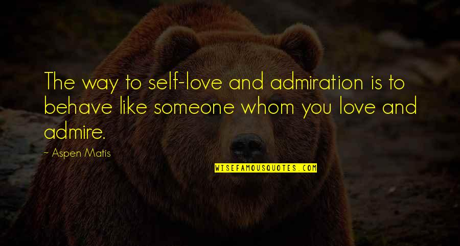 To Whom You Love Quotes By Aspen Matis: The way to self-love and admiration is to