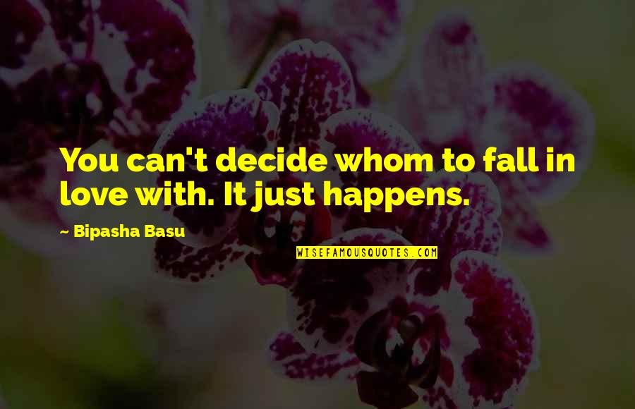 To Whom You Love Quotes By Bipasha Basu: You can't decide whom to fall in love