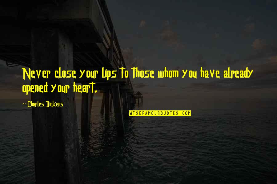 To Whom You Love Quotes By Charles Dickens: Never close your lips to those whom you