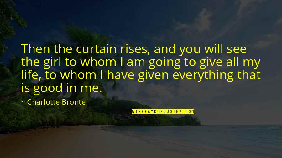 To Whom You Love Quotes By Charlotte Bronte: Then the curtain rises, and you will see