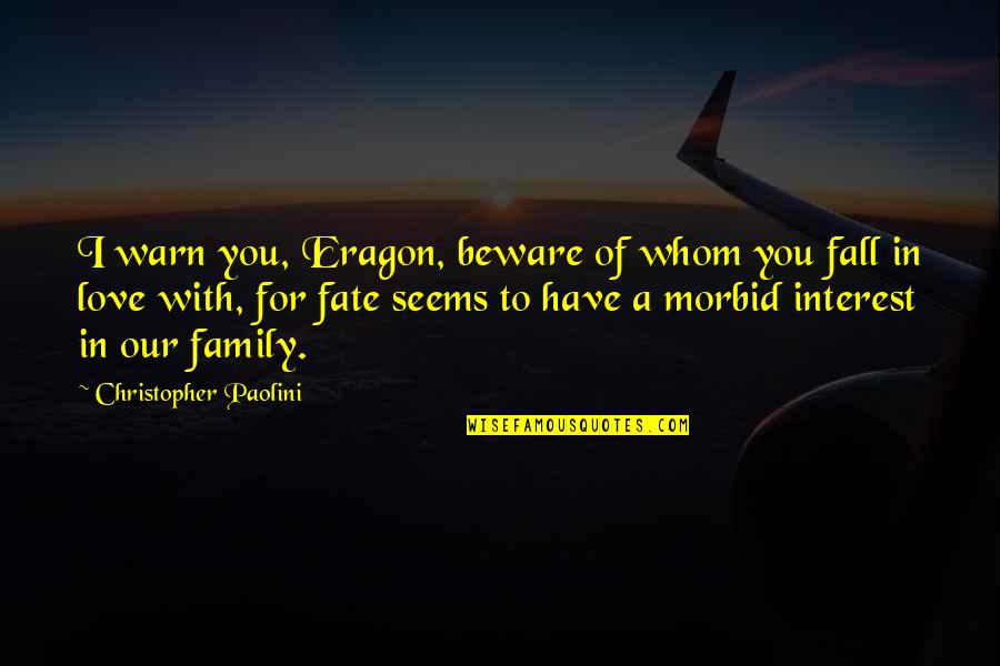 To Whom You Love Quotes By Christopher Paolini: I warn you, Eragon, beware of whom you