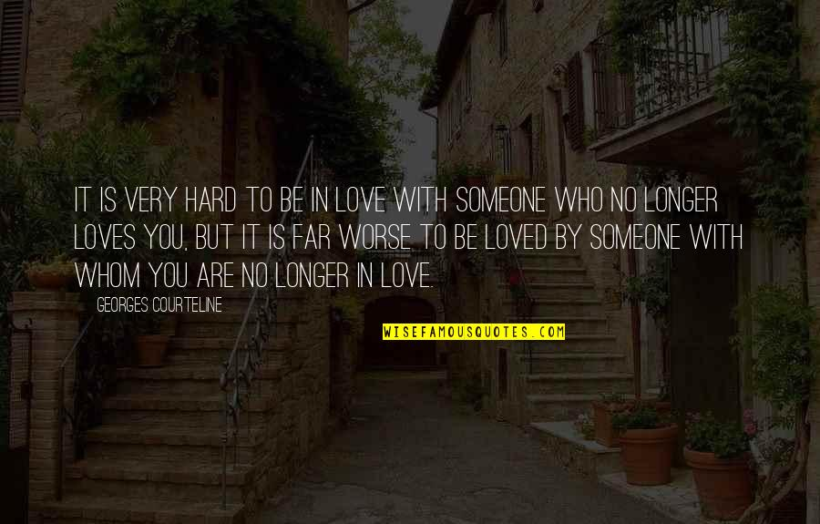 To Whom You Love Quotes By Georges Courteline: It is very hard to be in love