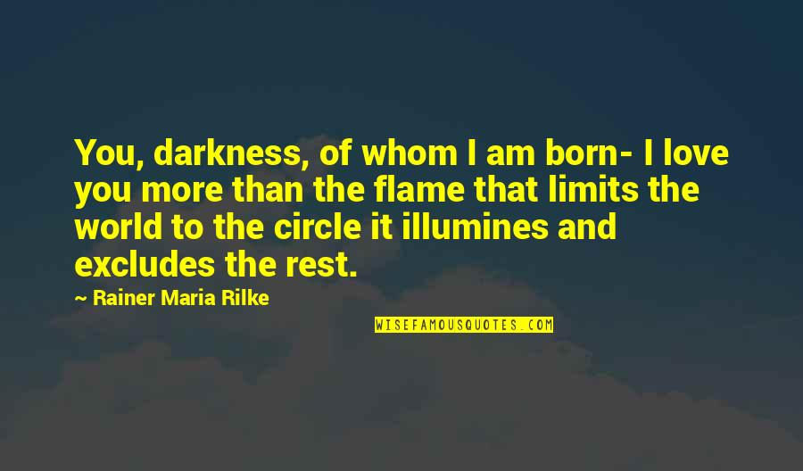 To Whom You Love Quotes By Rainer Maria Rilke: You, darkness, of whom I am born- I