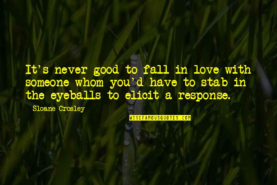 To Whom You Love Quotes By Sloane Crosley: It's never good to fall in love with