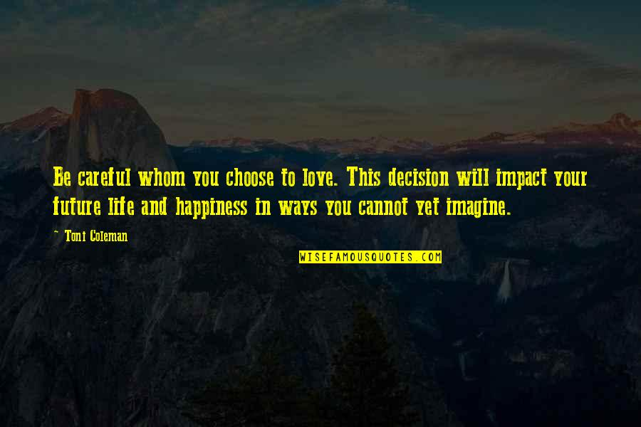 To Whom You Love Quotes By Toni Coleman: Be careful whom you choose to love. This