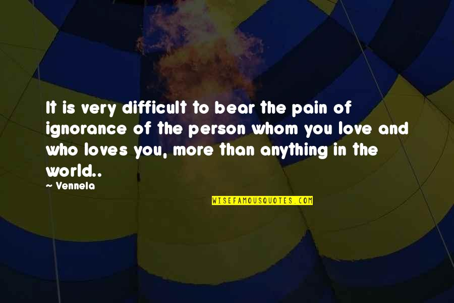 To Whom You Love Quotes By Vennela: It is very difficult to bear the pain