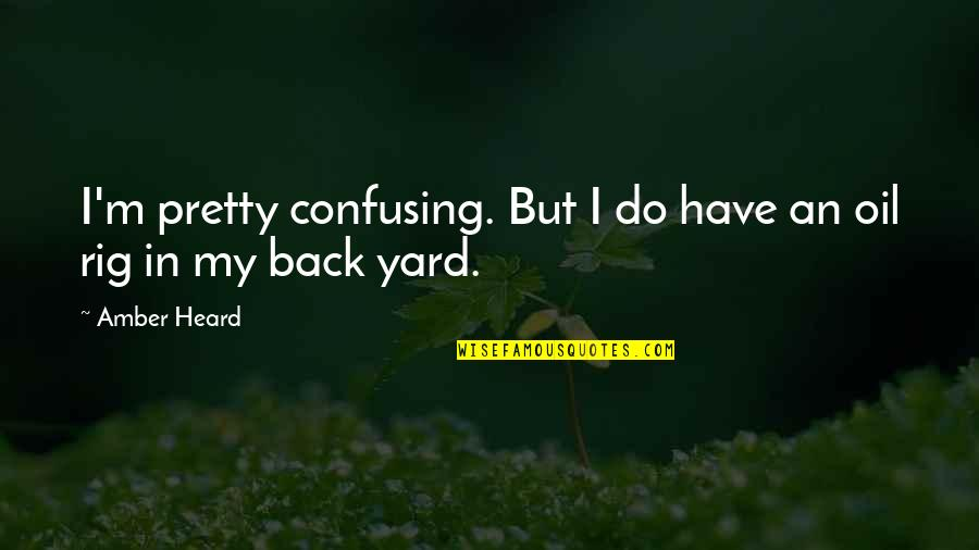 Toacquire Quotes By Amber Heard: I'm pretty confusing. But I do have an