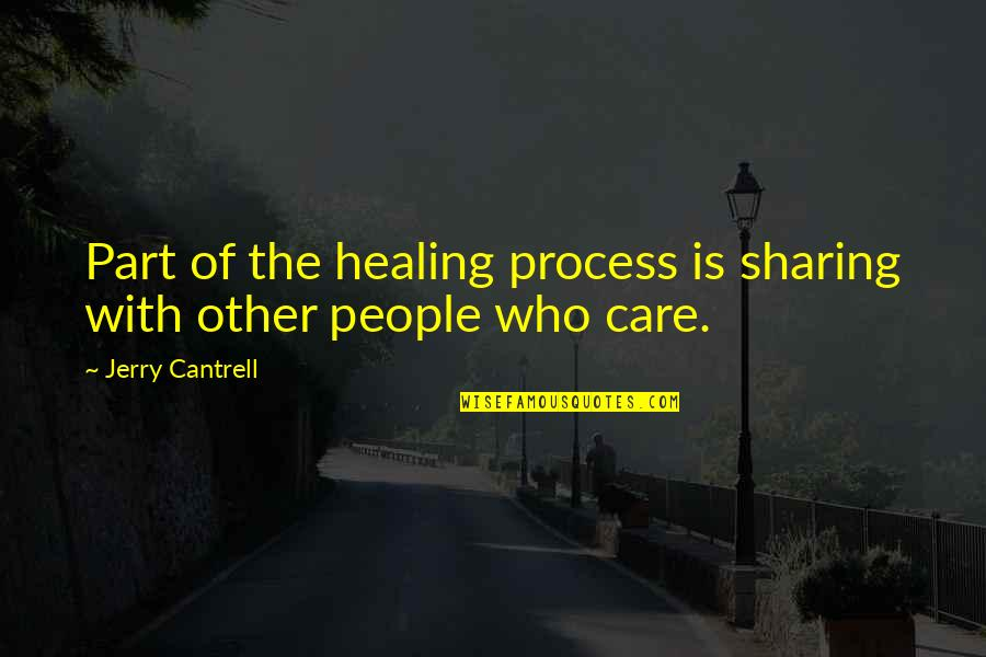 Toacquire Quotes By Jerry Cantrell: Part of the healing process is sharing with