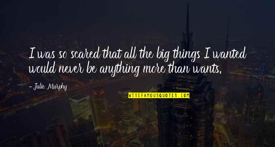 Toacquire Quotes By Julie Murphy: I was so scared that all the big