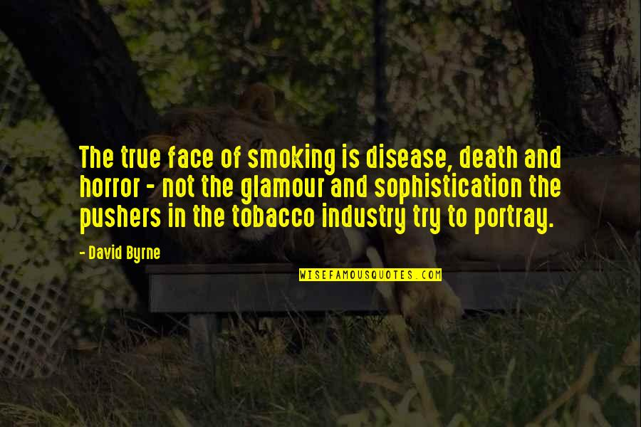 Tobacco Industry Quotes By David Byrne: The true face of smoking is disease, death