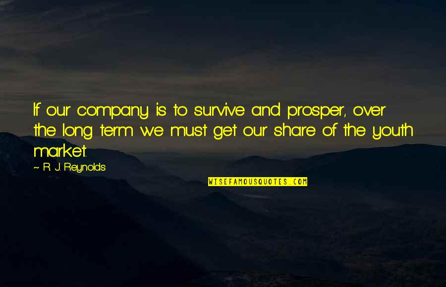 Tobacco Industry Quotes By R. J. Reynolds: If our company is to survive and prosper,