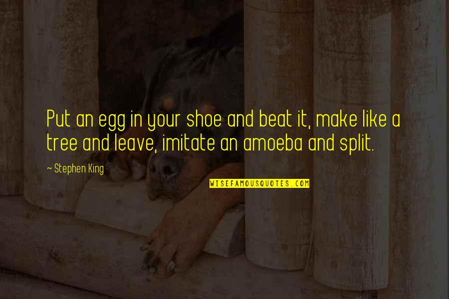 Tobacco Industry Quotes By Stephen King: Put an egg in your shoe and beat