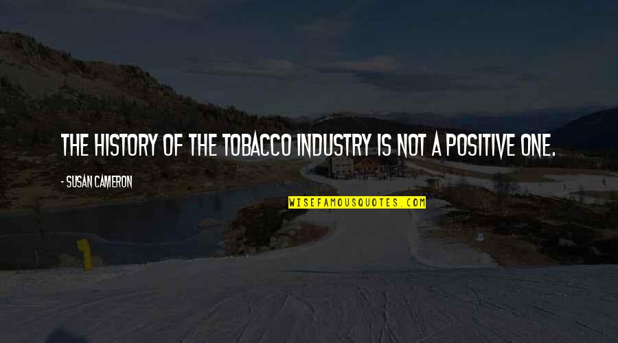 Tobacco Industry Quotes By Susan Cameron: The history of the tobacco industry is not