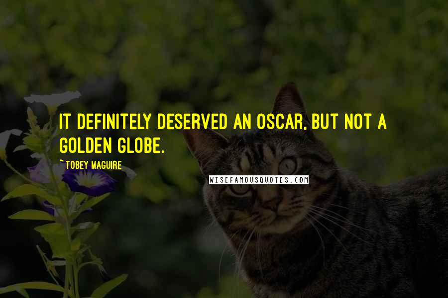 Tobey Maguire quotes: It definitely deserved an Oscar, but not a Golden Globe.